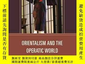 二手書博民逛書店Orientalism罕見And The Operatic World-東方主義與歌劇世界Y436638 Ni