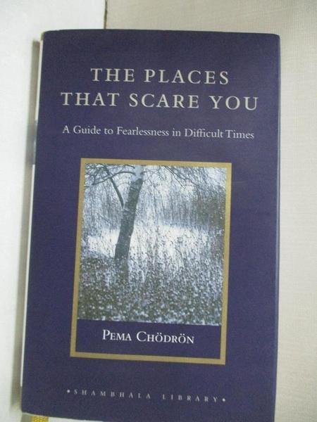 【書寶二手書T1/宗教_GK2】The Places That Scare You: A Guide To Fearlessness In Difficult Times_Chodron, Pema