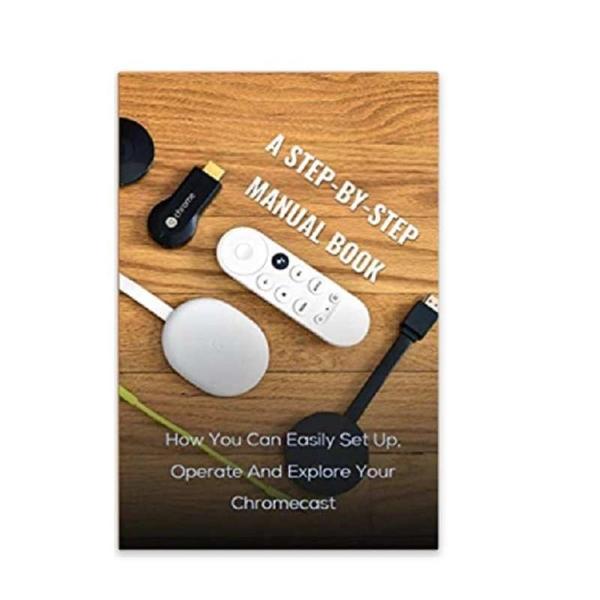 [2美國直購] 暢銷書籍 A Step-by-step Manual Book: How You Can Easily Set Up, Operate And Explore Your Chromecast