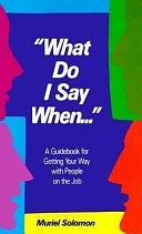 二手書《What Do I Say When--: A Guidebook for Getting Your Way with People on the Job》 R2Y ISBN:0139557822