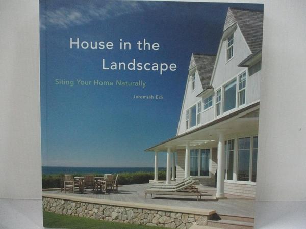 【書寶二手書T5/建築_J2W】House in the Landscape: Siting Your Home Naturally_Eck, Jeremiah