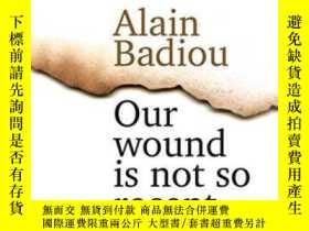 二手書博民逛書店Our罕見Wound Is Not So RecentY364682 Alain Badiou Polity