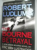 【書寶二手書T1/原文小說_ZHH】Robert Ludlum s the Bourne Betrayal_Lustbader, Eric