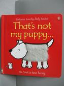 【書寶二手書T1/少年童書_IRM】That s Not My Puppy-Its Coat Is Too Hairy_Watt, Fiona/ Wells, Rachel (ILT)