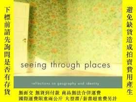 二手書博民逛書店Seeing罕見Through Places: Reflections on Geography and Iden