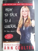【書寶二手書T8/政治_MOY】How to talk to a Liberal_Ann Coulter