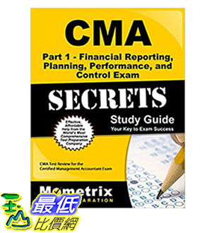 [106美國直購] CMA Part 1 - Financial Reporting,Planning,Performance,and Control Exam Secrets Study Guide