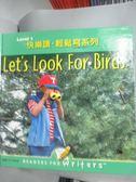【書寶二手書T7/語言學習_XEZ】從閱讀到寫作系列Level 1 5-Let s Look for Birds_東西圖