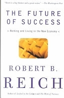 二手書博民逛書店《The Future of Success: Working and Living in the New Economy》 R2Y ISBN:0375725121