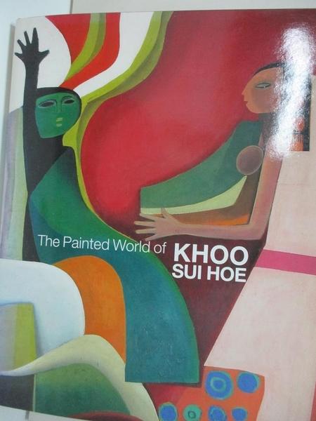 【書寶二手書T7/藝術_I5S】Painted World of Khoo Sui Hoe_Sui Hoe Khoo