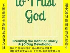 二手書博民逛書店Choosing罕見to Trust God: Breaking the Habit of Worry A 30