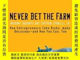 二手書博民逛書店Never罕見Bet the Farm: How Entrepreneurs Take Risks, Make D