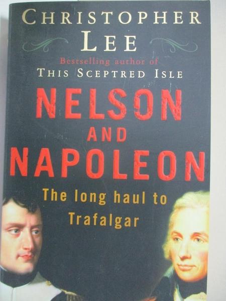 【書寶二手書T4/原文書_HF9】Nelson and Napoleon: The Long Haul to Trafalgar_Lee, Christopher