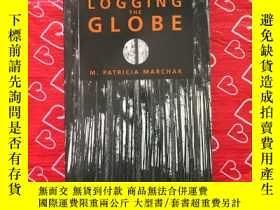 二手書博民逛書店LOGGING罕見THE GLOBE【記錄地球】Y234641