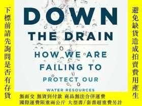 二手書博民逛書店Down罕見the Drain: How We Are Failing to Protect Our Water