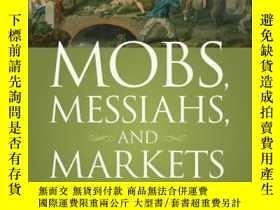 二手書博民逛書店Mobs,罕見Messiahs, and Markets: Surviving the Public Specta