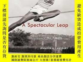 二手書博民逛書店A罕見Spectacular Leap: Black Women Athletes In Twentieth-ce