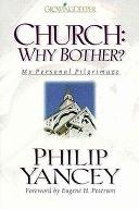 二手書博民逛書店《Church, why Bother?: My Personal Pilgrimage》 R2Y ISBN:0310202000