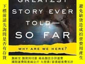 二手書博民逛書店The罕見Greatest Story Ever Told-so Far: Why Are We Here?Y