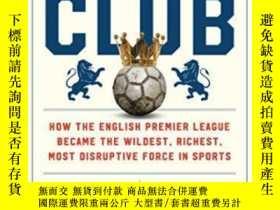 二手書博民逛書店The罕見Club: How The English Premier League Became The Wild