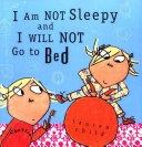 二手書博民逛書店 《I Am Not Sleepy and I Will Not Go to Bed》 R2Y ISBN:0763615706│Candlewick Press