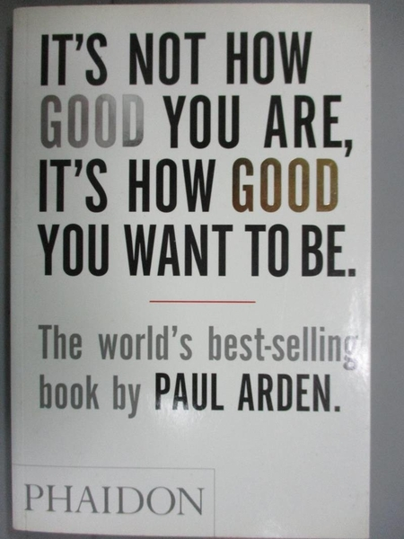 【書寶二手書T1/勵志_JKJ】It s Not How Good You Are, It s How…_Paul Arden
