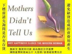 二手書博民逛書店What罕見Our Mothers Didn t Tell Us: Why Happiness Eludes th