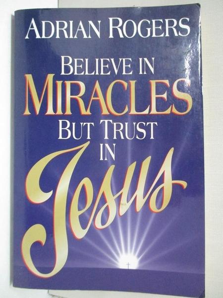 【書寶二手書T6/宗教_DZP】Believe in Miracles but Trust in Jesus_Rogers, Adrian