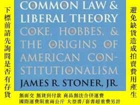 二手書博民逛書店Common罕見Law And Liberal TheoryY256260 James R. Stoner U