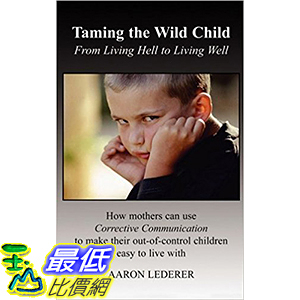 [106美國直購] 2017美國暢銷兒童書 Taming the Wild Child: From Living Hell to Living Well