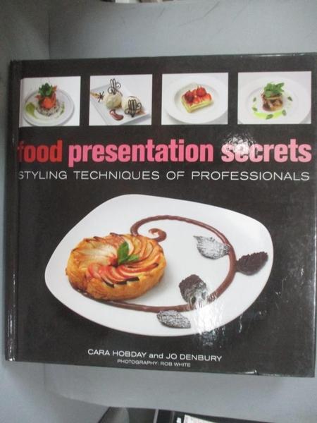 【書寶二手書T5/餐飲_EZJ】Food Presentation Secrets: Styling Techniques of Professionals_Hobday, Cara,Denbury, Jo
