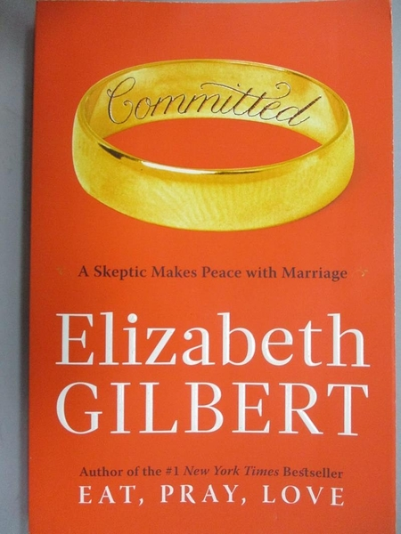 【書寶二手書T4/兩性關係_JHB】Committed-A Skeptic Makes Peace with Marriage_Elizabeth Gilbert