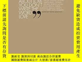 二手書博民逛書店In罕見The Poem About Love You Don t Write The Word LoveY2