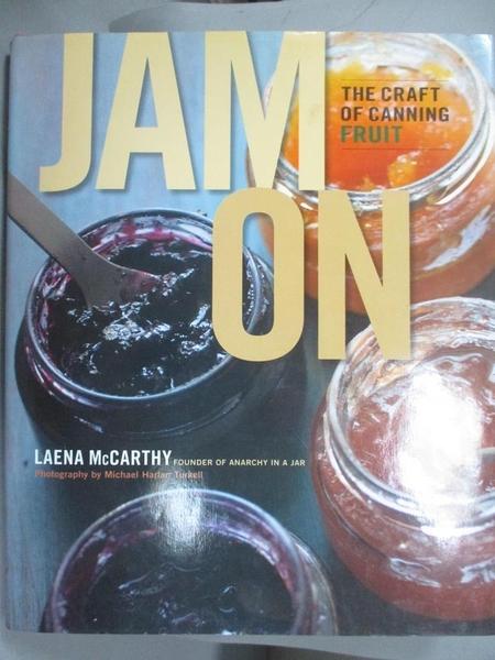 【書寶二手書T9/餐飲_E32】Jam On: The Craft of Canning Fruit_Laena McCarthy, Laena McCarthy