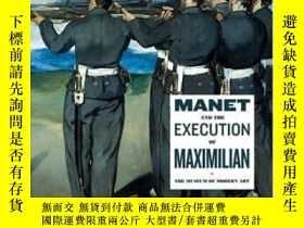 二手書博民逛書店Manet罕見And The Execution Of Emperor Maximillian-馬奈與馬克西米利安