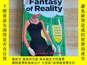 二手書博民逛書店THE罕見FANTASY OF REALITYY249169 THE FANTASY OF REALITY T