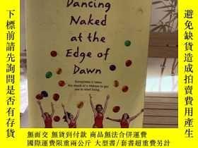 二手書博民逛書店Dancing罕見naked at the edge of dawn 版權頁被人為剪掉了一些,理論上不影響閱讀。