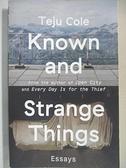 【書寶二手書T9/原文小說_GG3】Known and Strange Things: Essays_Cole, Teju