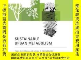 二手書博民逛書店Sustainable罕見Urban Metabolism (mit Press)-可持續城市新陳代謝(麻省理工學