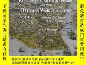 二手書博民逛書店European罕見Cartographers And The Ottoman World, 1500-1750奇