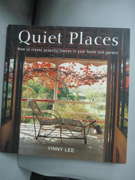 【書寶二手書T9/設計_KFS】Quiet Places: How to Create Peaceful Havens in Your Home and Garden_Vinny Lee