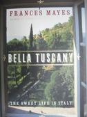 【書寶二手書T5/原文書_JKX】Bella Tuscany: The Sweet Life in Italy_Frances Mayes, Frances Mayes, Frances Mayes