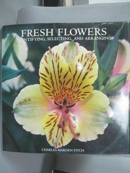 【書寶二手書T9/動植物_YFK】Fresh flowers : identifying, selecting, and