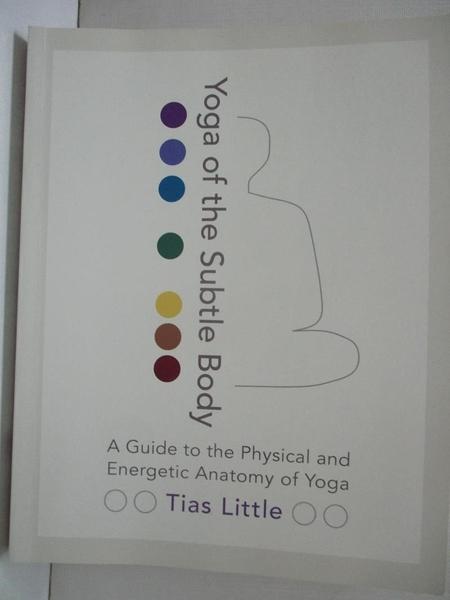 【書寶二手書T3/體育_D7Q】Yoga of the Subtle Body: A Guide to the Physical and Energetic Anatomy of Yoga_Little, Tias