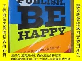 二手書博民逛書店Self罕見Publish, Be Happy: A Diy Photobook Manual And Manif