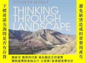 二手書博民逛書店Thinking罕見Through LandscapeY256260 Augustin Berque Rout