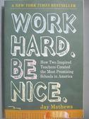 【書寶二手書T3/大學社科_MPL】Work Hard, Be Nice-How Two Inspired Teache