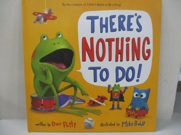 【書寶二手書T4/少年童書_FAU】There's Nothing to Do!_Petty, Dev/ Boldt, Mike (ILT)