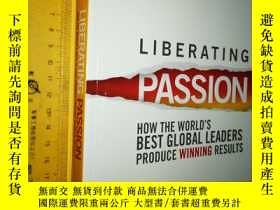 二手書博民逛書店英文原版罕見《釋放激情:世界級領導者的制勝之道》Liberating Passion: How the World