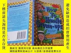 二手書博民逛書店How罕見To Handle Grown-Ups:如何對待成年人Y200392